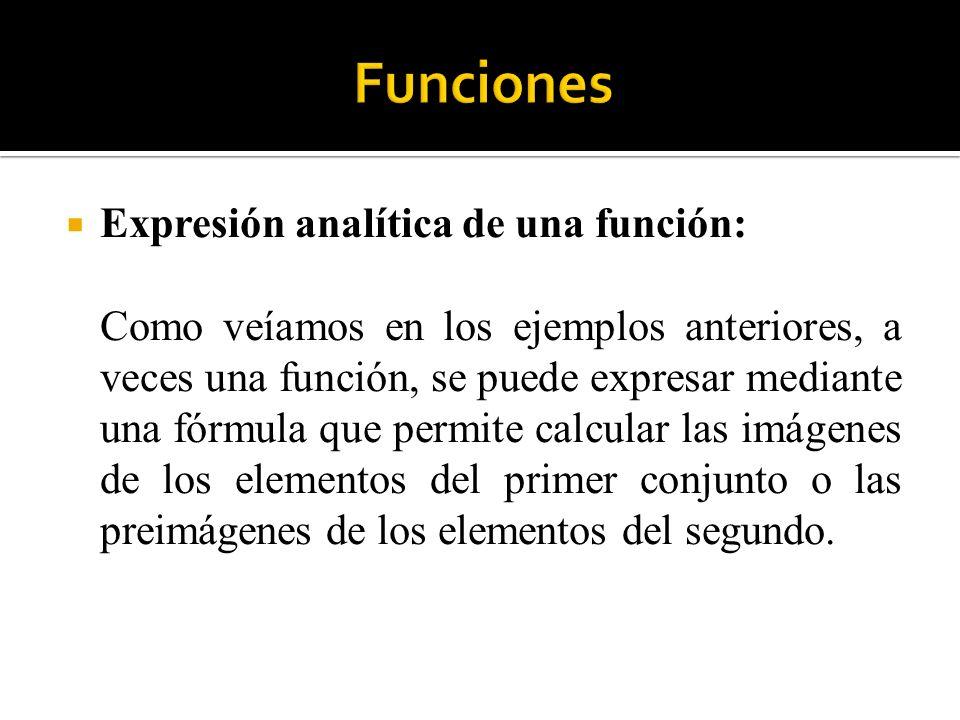 Expresión analítica de una función: Como veíamos en los ejemplos anteriores, a veces una función, se puede expresar mediante una fórmula que permite c
