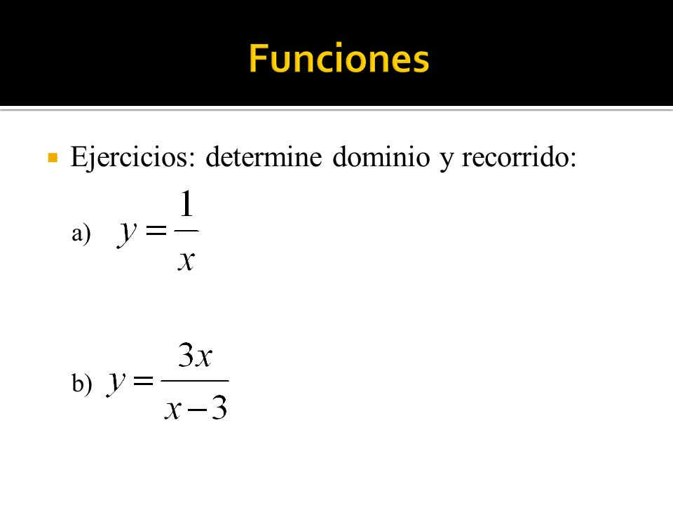 Ejercicios: determine dominio y recorrido: a) b)