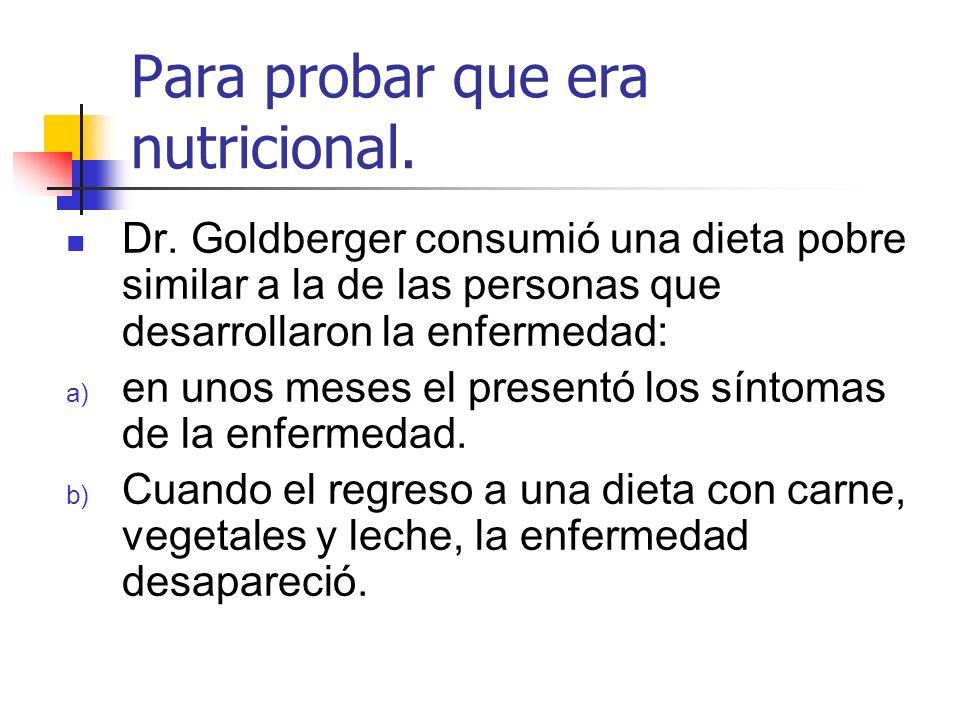 Para probar que era nutricional. Dr. Goldberger consumió una dieta pobre similar a la de las personas que desarrollaron la enfermedad: a) en unos mese