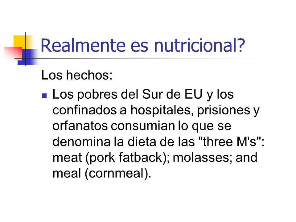 Realmente es nutricional? Los hechos: Los pobres del Sur de EU y los confinados a hospitales, prisiones y orfanatos consumian lo que se denomina la di