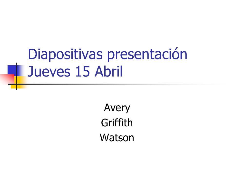 Diapositivas presentación Jueves 15 Abril Avery Griffith Watson