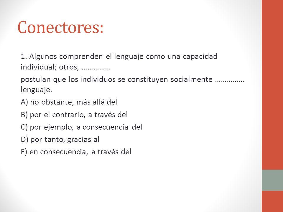 Conectores: 1. Algunos comprenden el lenguaje como una capacidad individual; otros, …………… postulan que los individuos se constituyen socialmente ……………