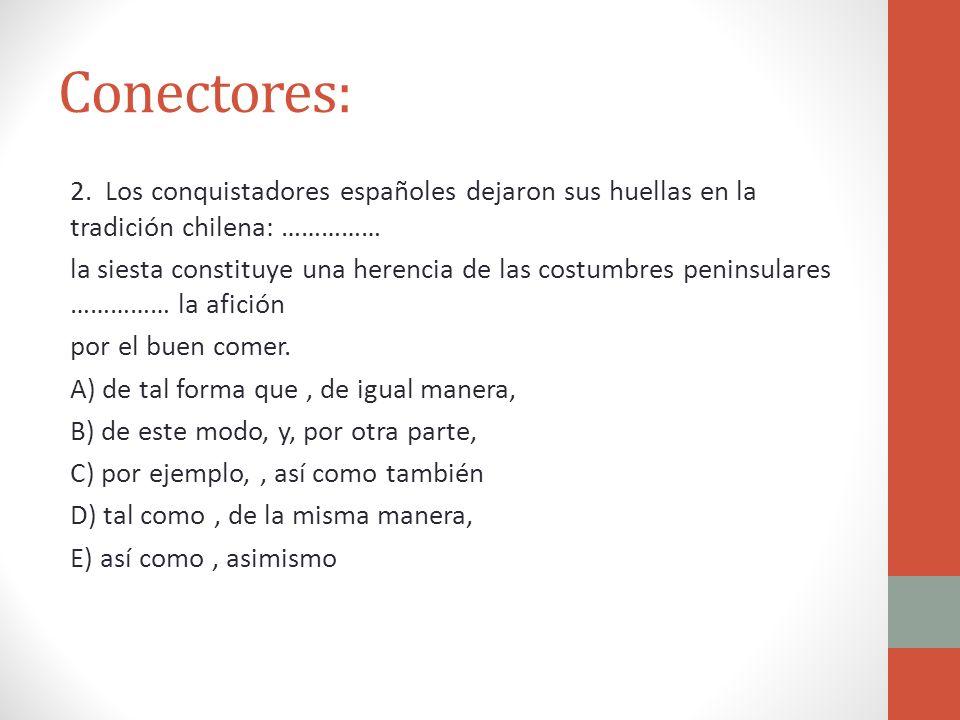 Conectores: 2. Los conquistadores españoles dejaron sus huellas en la tradición chilena: …………… la siesta constituye una herencia de las costumbres pen