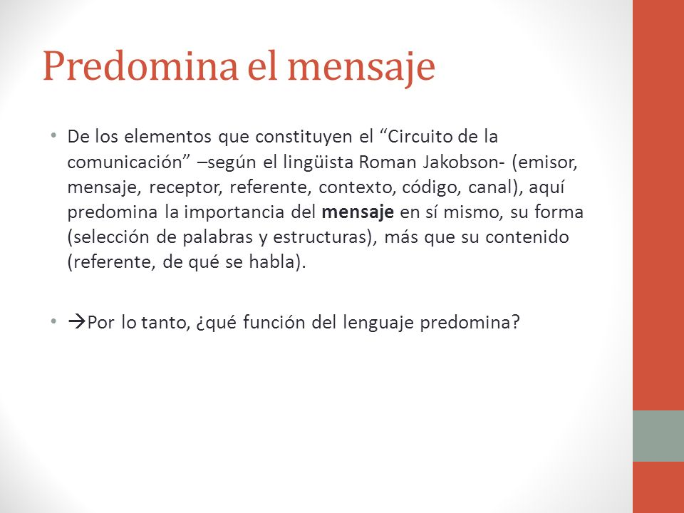 Predomina el mensaje De los elementos que constituyen el Circuito de la comunicación –según el lingüista Roman Jakobson- (emisor, mensaje, receptor, r