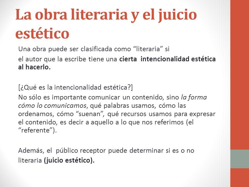 La obra literaria y el juicio estético Una obra puede ser clasificada como literaria si el autor que la escribe tiene una cierta intencionalidad estét