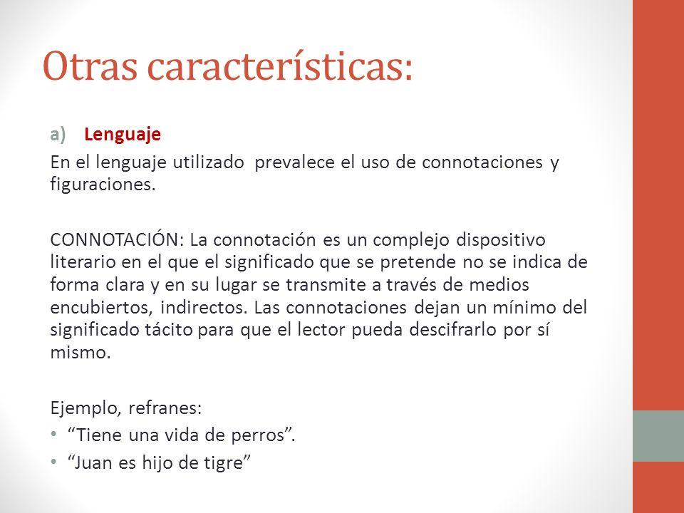 Otras características: a)Lenguaje En el lenguaje utilizado prevalece el uso de connotaciones y figuraciones. CONNOTACIÓN: La connotación es un complej