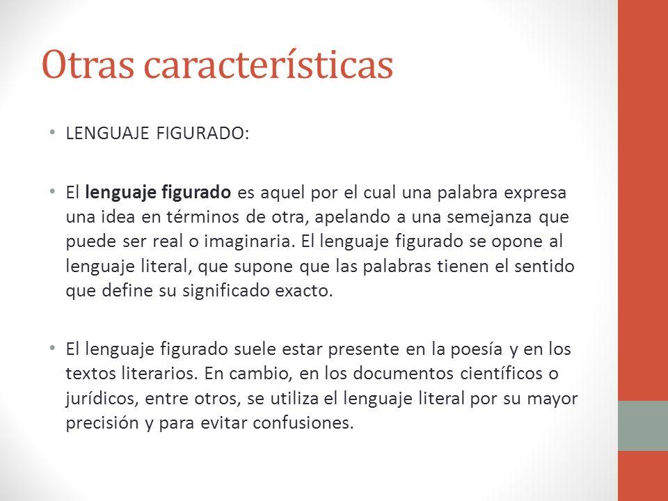 Otras características LENGUAJE FIGURADO: El lenguaje figurado es aquel por el cual una palabra expresa una idea en términos de otra, apelando a una se