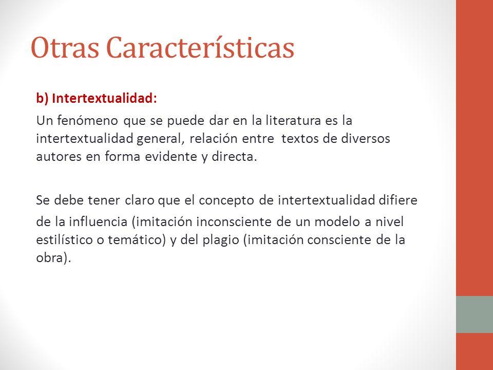 Otras Características b) Intertextualidad: Un fenómeno que se puede dar en la literatura es la intertextualidad general, relación entre textos de dive