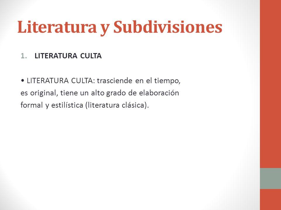 Literatura y Subdivisiones 1.LITERATURA CULTA LITERATURA CULTA: trasciende en el tiempo, es original, tiene un alto grado de elaboración formal y esti