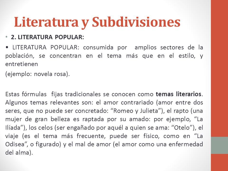 Literatura y Subdivisiones 2. LITERATURA POPULAR: LITERATURA POPULAR: consumida por amplios sectores de la población, se concentran en el tema más que