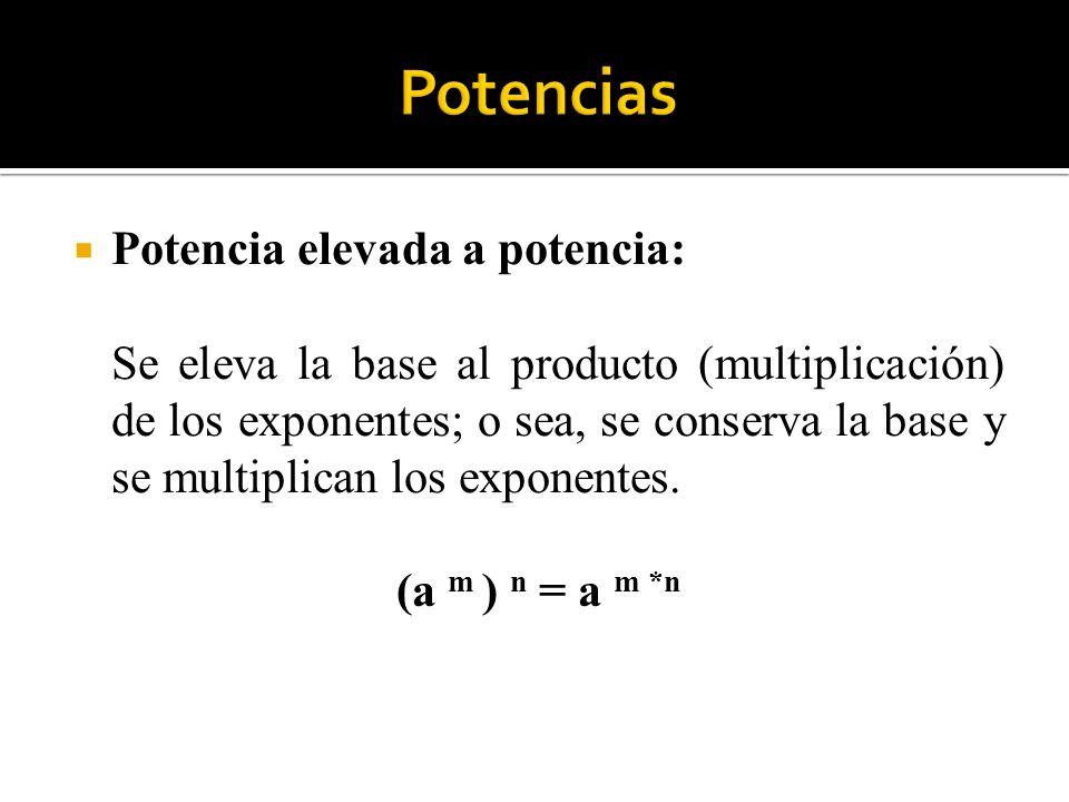 Potencia elevada a potencia: Se eleva la base al producto (multiplicación) de los exponentes; o sea, se conserva la base y se multiplican los exponent