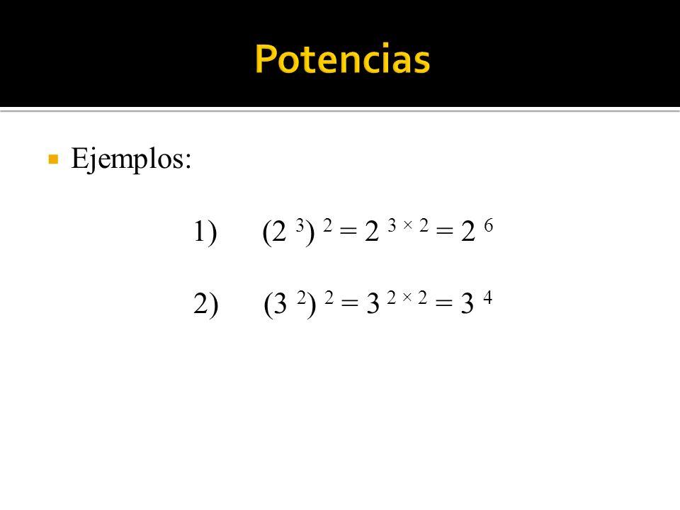 Ejemplos: 1) (2 3 ) 2 = 2 3 × 2 = 2 6 2) (3 2 ) 2 = 3 2 × 2 = 3 4