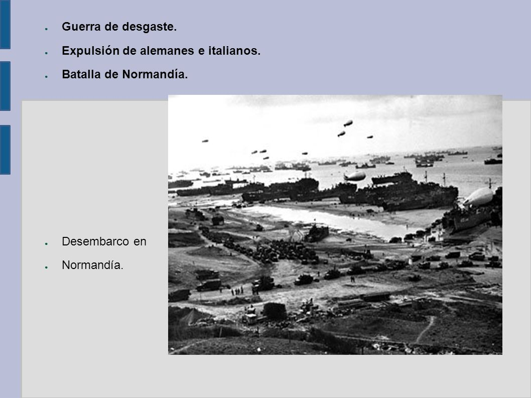 Guerra de desgaste. Expulsión de alemanes e italianos. Batalla de Normandía. Desembarco en Normandía.