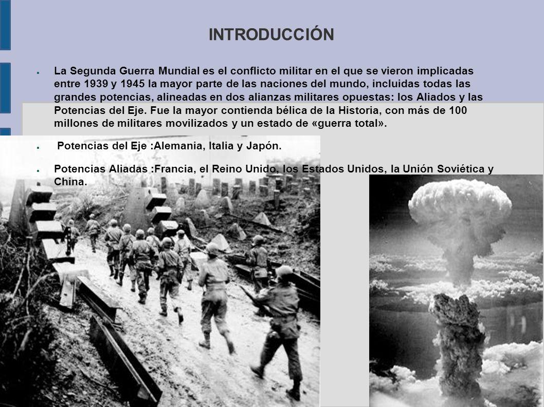 INTRODUCCIÓN La Segunda Guerra Mundial es el conflicto militar en el que se vieron implicadas entre 1939 y 1945 la mayor parte de las naciones del mun