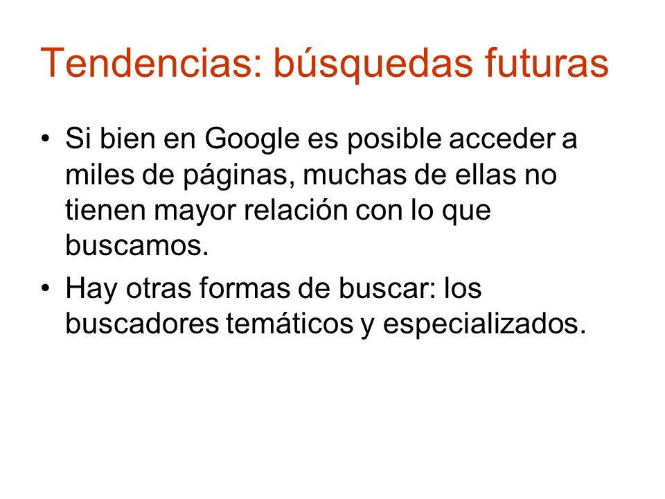 Tendencias: búsquedas futuras Si bien en Google es posible acceder a miles de páginas, muchas de ellas no tienen mayor relación con lo que buscamos. H