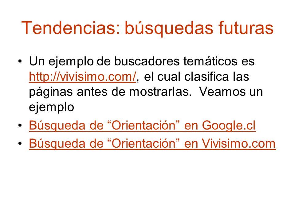 Tendencias: búsquedas futuras Un ejemplo de buscadores temáticos es http://vivisimo.com/, el cual clasifica las páginas antes de mostrarlas. Veamos un