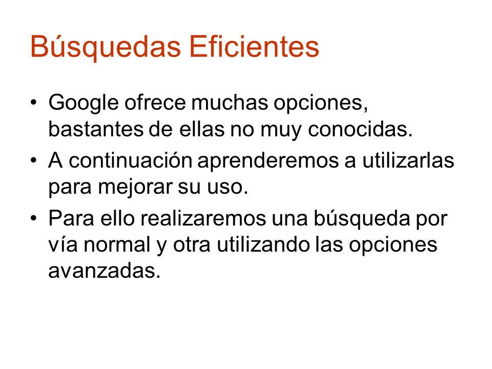 Búsquedas Eficientes Google ofrece muchas opciones, bastantes de ellas no muy conocidas. A continuación aprenderemos a utilizarlas para mejorar su uso