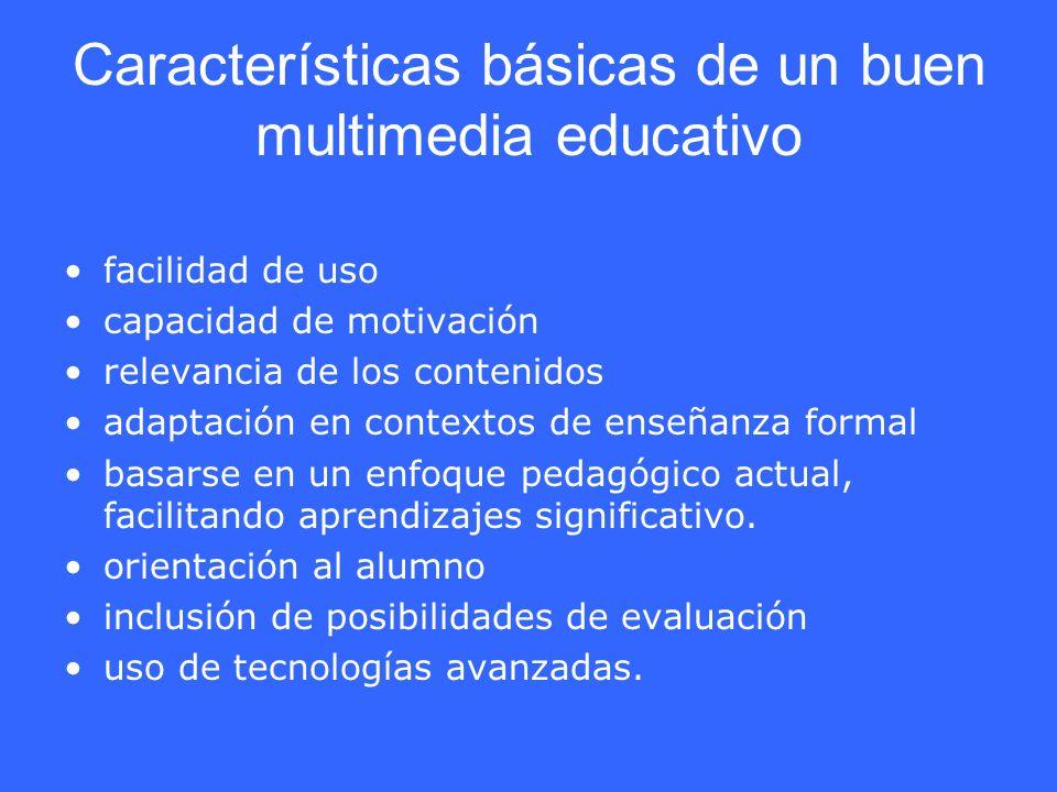Características básicas de un buen multimedia educativo facilidad de uso capacidad de motivación relevancia de los contenidos adaptación en contextos