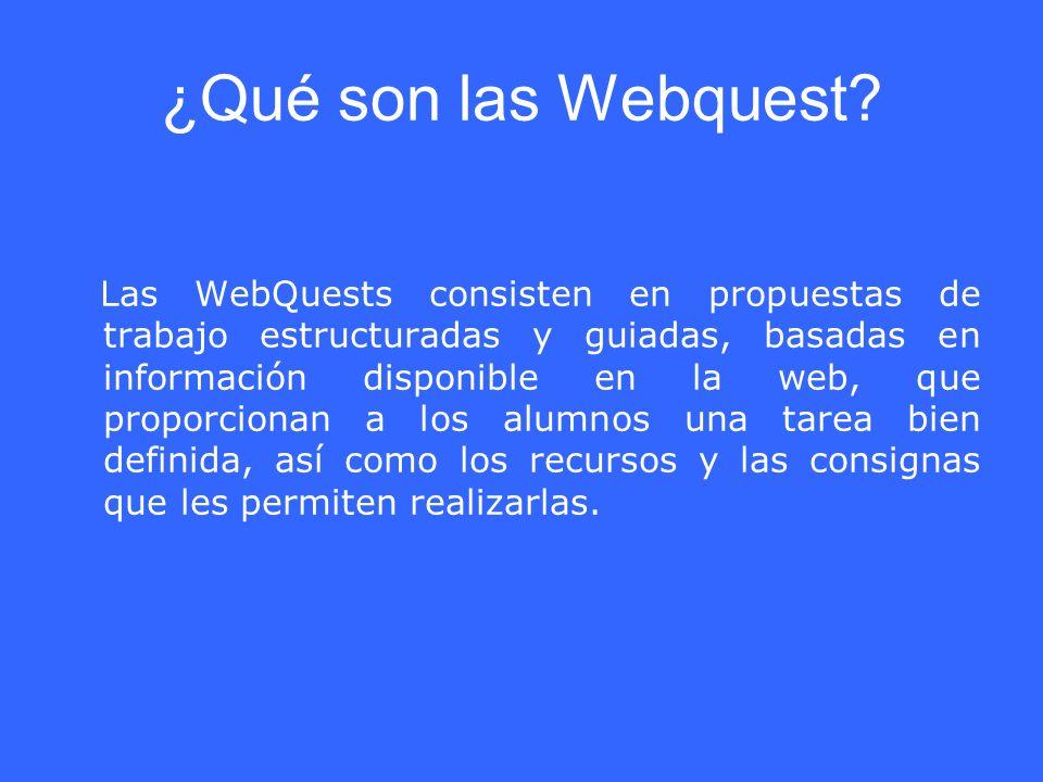 ¿Qué son las Webquest? Las WebQuests consisten en propuestas de trabajo estructuradas y guiadas, basadas en información disponible en la web, que prop