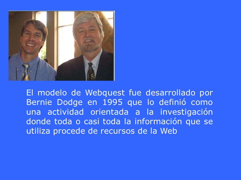 El modelo de Webquest fue desarrollado por Bernie Dodge en 1995 que lo definió como una actividad orientada a la investigación donde toda o casi toda