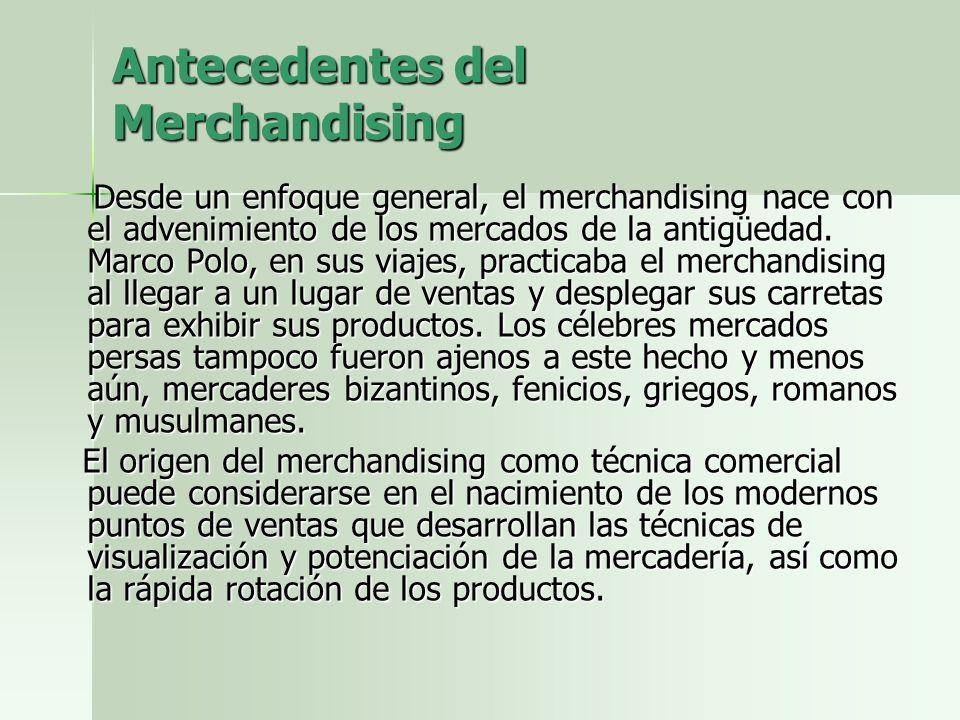 Antecedentes del Merchandising Desde un enfoque general, el merchandising nace con el advenimiento de los mercados de la antigüedad. Marco Polo, en su