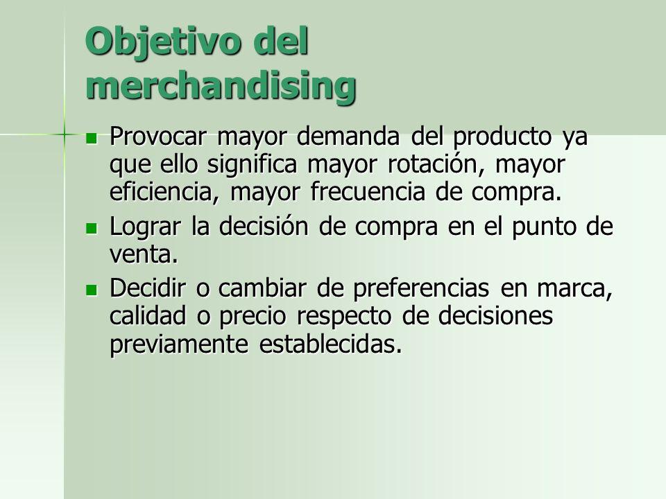Objetivo del merchandising Provocar mayor demanda del producto ya que ello significa mayor rotación, mayor eficiencia, mayor frecuencia de compra. Pro