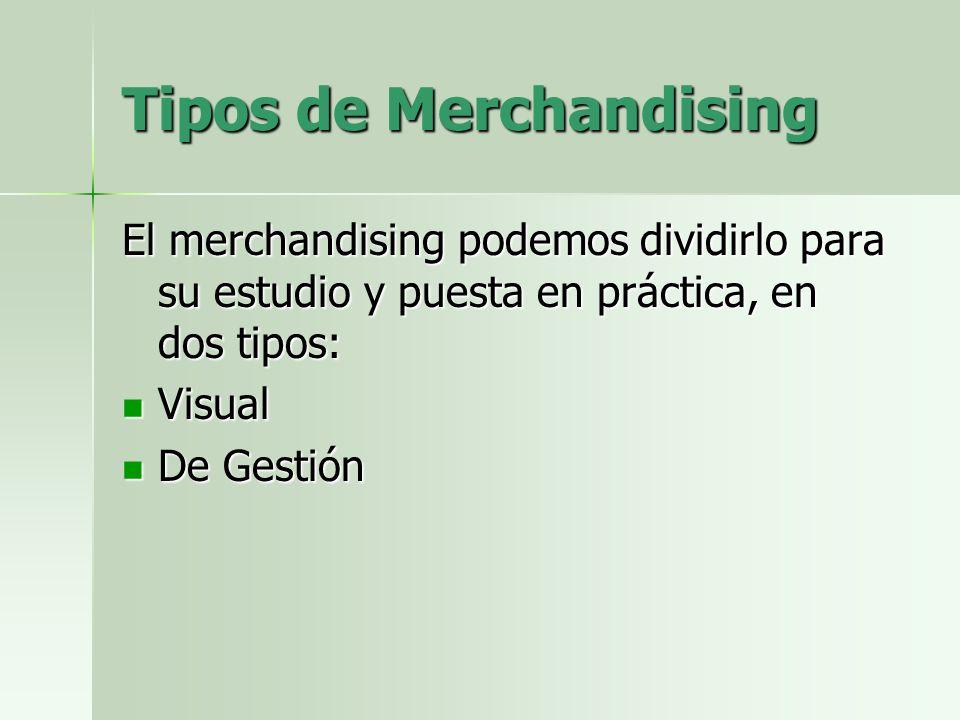 Tipos de Merchandising El merchandising podemos dividirlo para su estudio y puesta en práctica, en dos tipos: Visual Visual De Gestión De Gestión