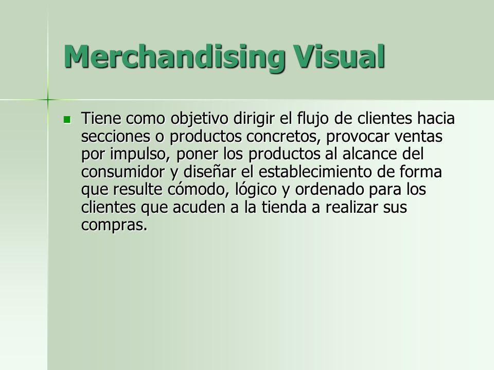 Merchandising Visual Tiene como objetivo dirigir el flujo de clientes hacia secciones o productos concretos, provocar ventas por impulso, poner los pr