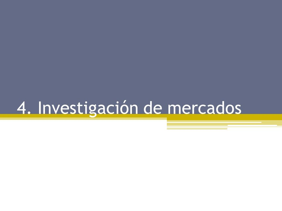 4. Investigación de mercados
