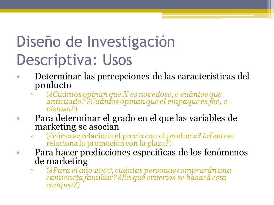 Diseño de Investigación Descriptiva: Usos Determinar las percepciones de las características del producto (¿Cuántos opinan que X es novedoso, o cuánto