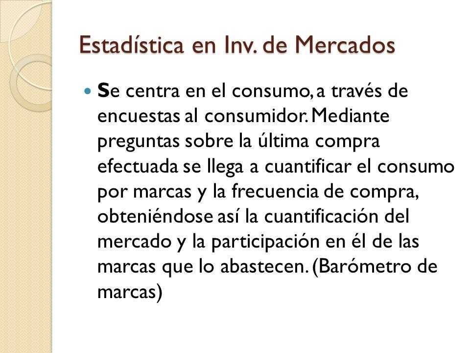 Estadística en Inv. de Mercados El resultado de un análisis estadístico no es un objetivo en sí mismo, sino una herramienta para: comprobar o rechazar