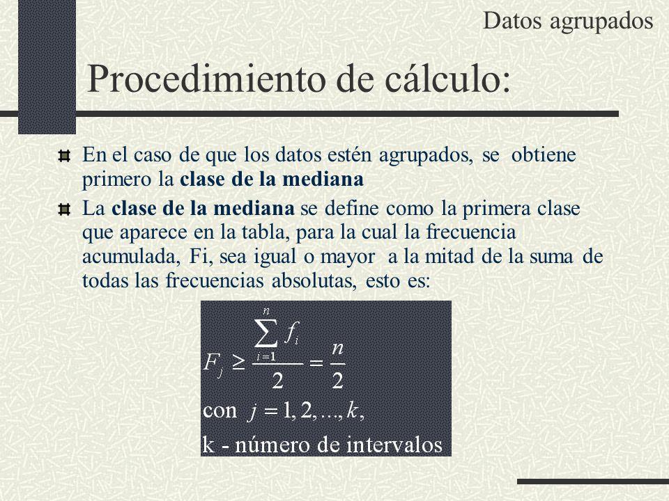 Procedimiento de cálculo: En el caso de que los datos estén agrupados, se obtiene primero la clase de la mediana La clase de la mediana se define como