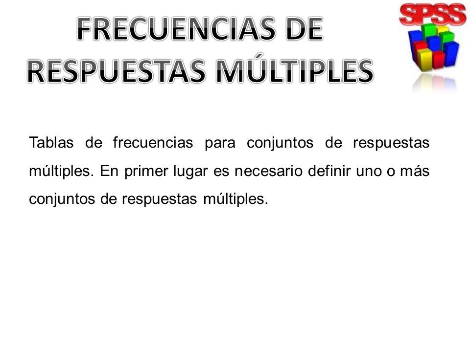 Tablas de frecuencias para conjuntos de respuestas múltiples. En primer lugar es necesario definir uno o más conjuntos de respuestas múltiples.