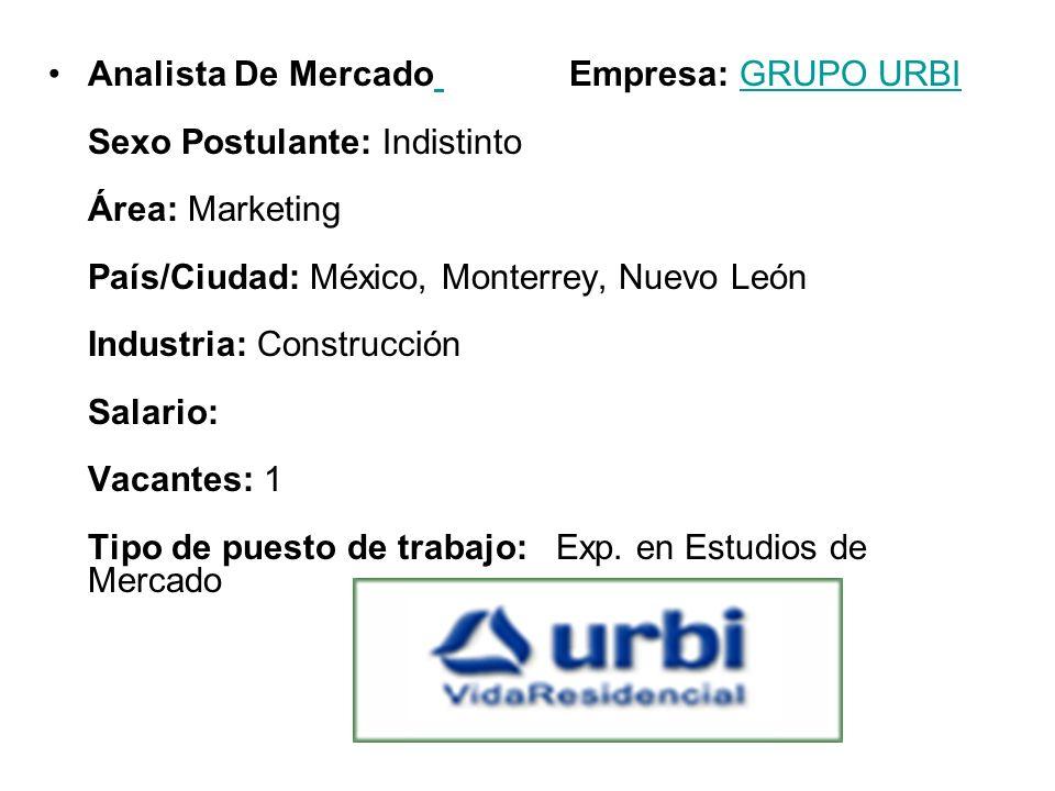 Analista De Mercado Empresa: GRUPO URBI Sexo Postulante: Indistinto Área: Marketing País/Ciudad: México, Monterrey, Nuevo León Industria: Construcción
