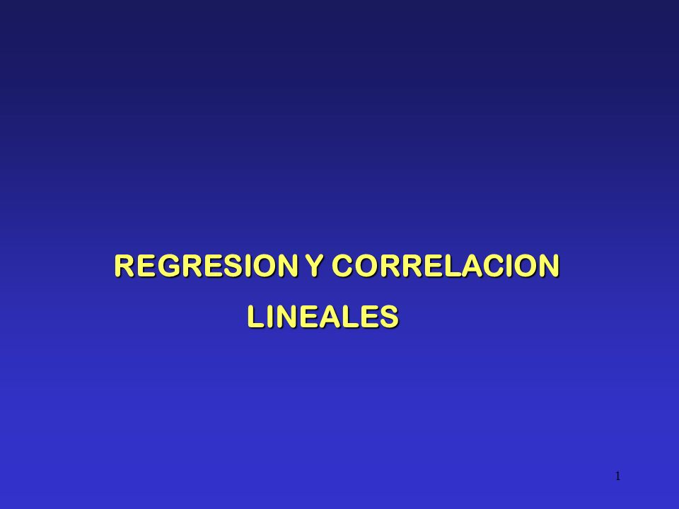 1 REGRESION Y CORRELACION LINEALES