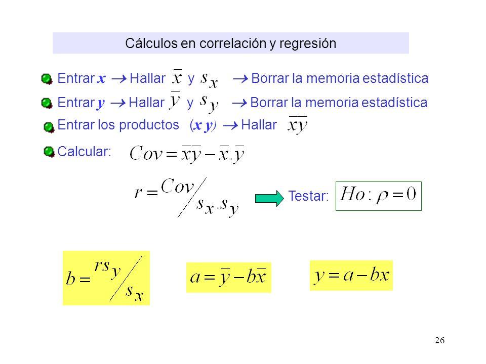 26 Cálculos en correlación y regresión Entrar x Hallar y Borrar la memoria estadística Entrar y Hallar y Borrar la memoria estadística Entrar los prod
