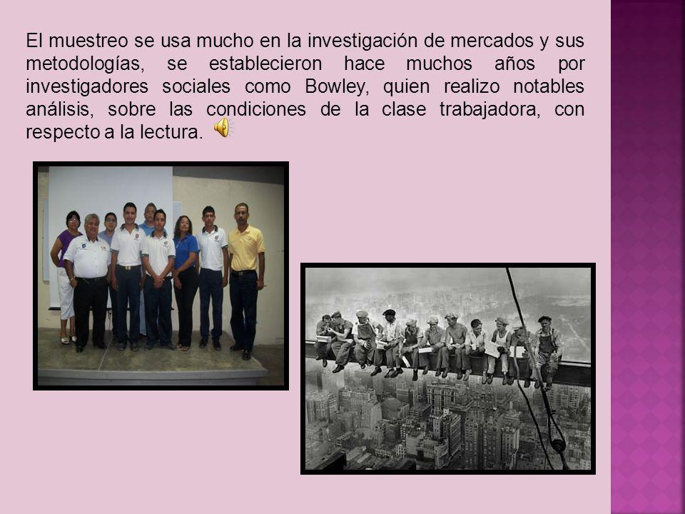 El muestreo se usa mucho en la investigación de mercados y sus metodologías, se establecieron hace muchos años por investigadores sociales como Bowley