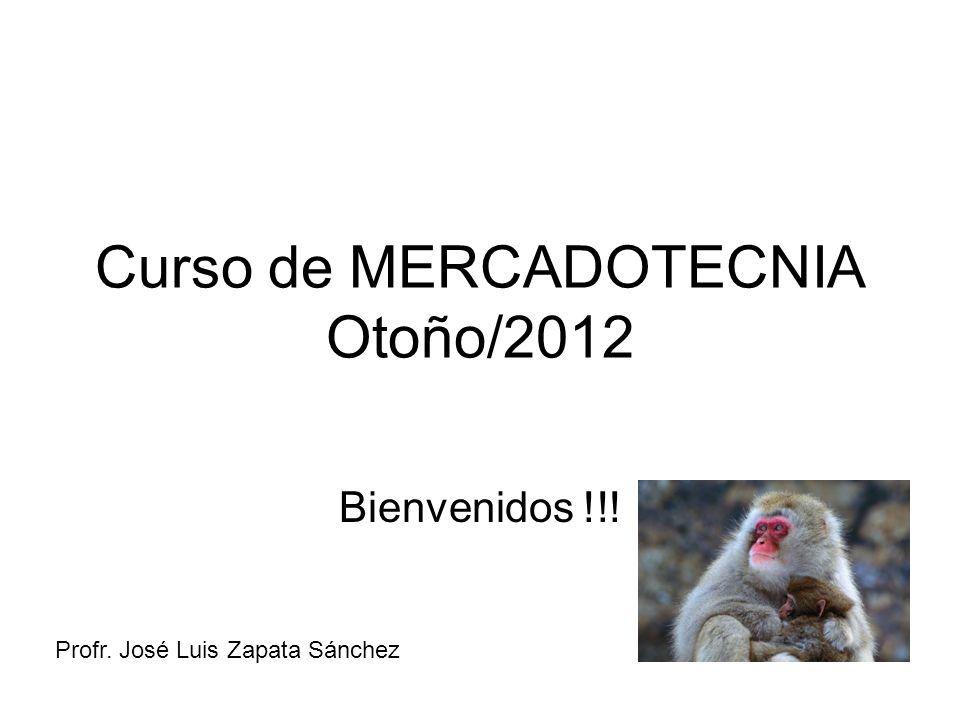 Curso de MERCADOTECNIA Otoño/2012 Bienvenidos !!! Profr. José Luis Zapata Sánchez