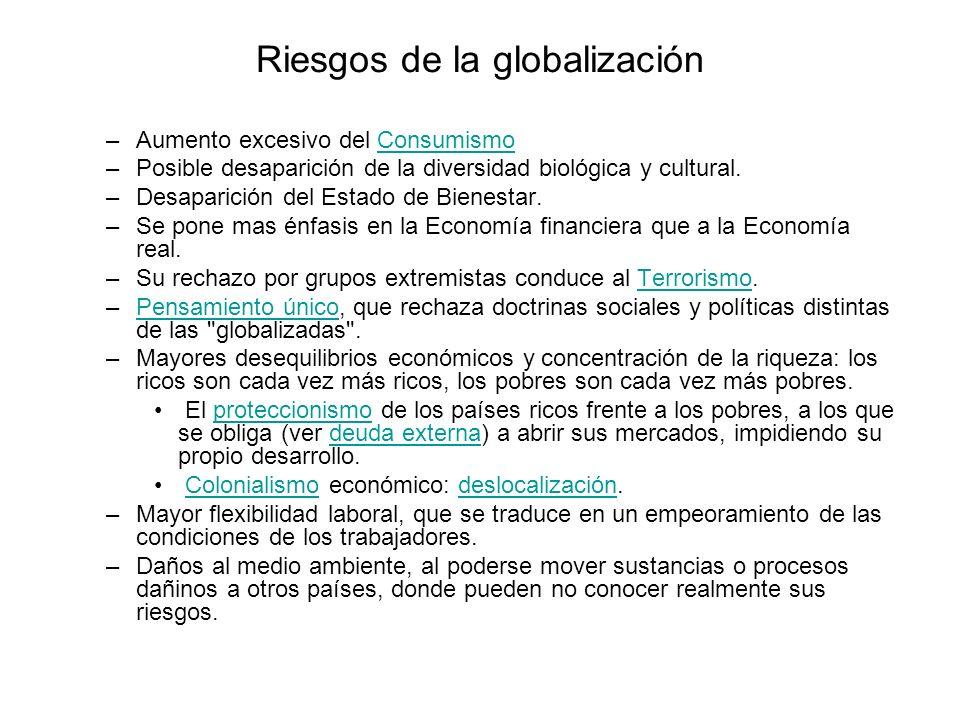 Riesgos de la globalización –Aumento excesivo del ConsumismoConsumismo –Posible desaparición de la diversidad biológica y cultural. –Desaparición del