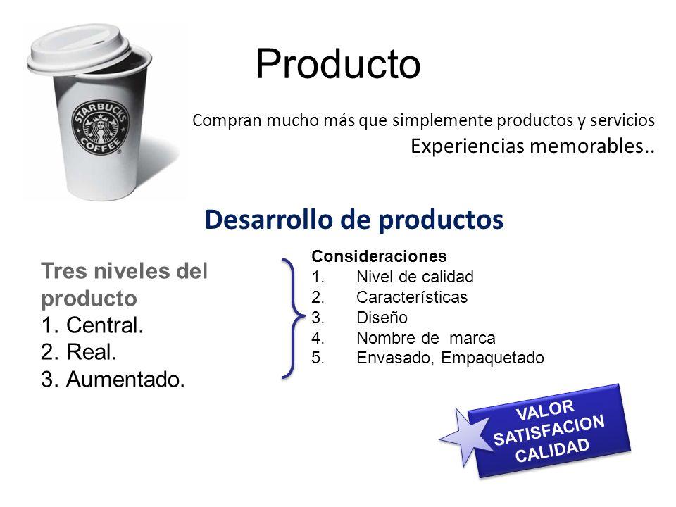 Producto Compran mucho más que simplemente productos y servicios Experiencias memorables.. Tres niveles del producto 1.Central. 2.Real. 3.Aumentado. D