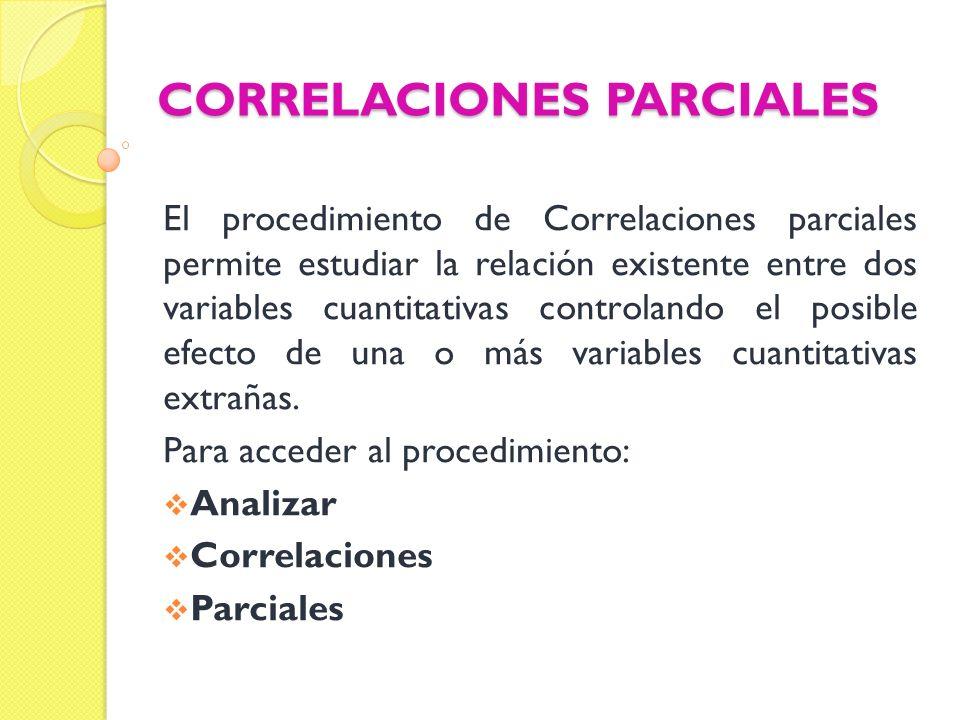 CORRELACIONES PARCIALES El procedimiento de Correlaciones parciales permite estudiar la relación existente entre dos variables cuantitativas controlan