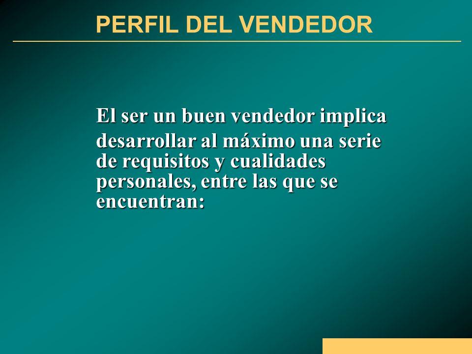 PERFIL DEL VENDEDOR El ser un buen vendedor implica desarrollar al máximo una serie de requisitos y cualidades personales, entre las que se encuentran:
