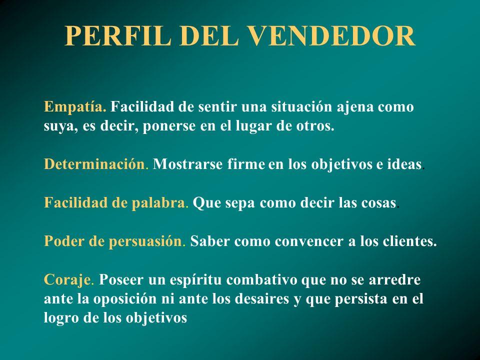 PERFIL DEL VENDEDOR Iniciativa.Ser una persona emprendedora y capaz de salir adelante por si sola.
