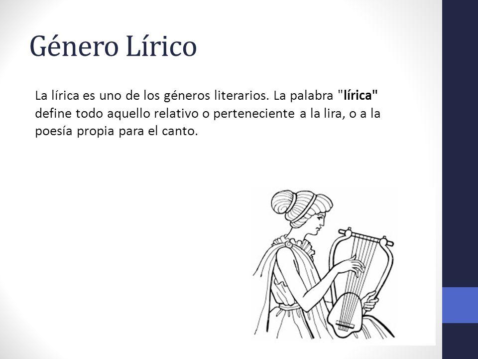 Género Lírico La lírica es uno de los géneros literarios. La palabra