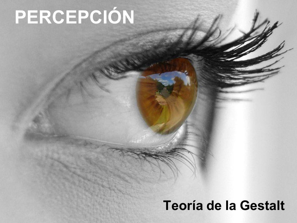 PERCEPCIÓN Teoría de la Gestalt