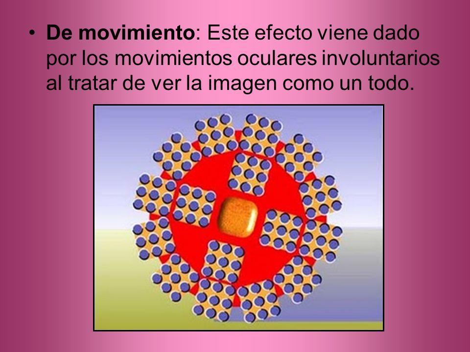 De movimiento: Este efecto viene dado por los movimientos oculares involuntarios al tratar de ver la imagen como un todo.