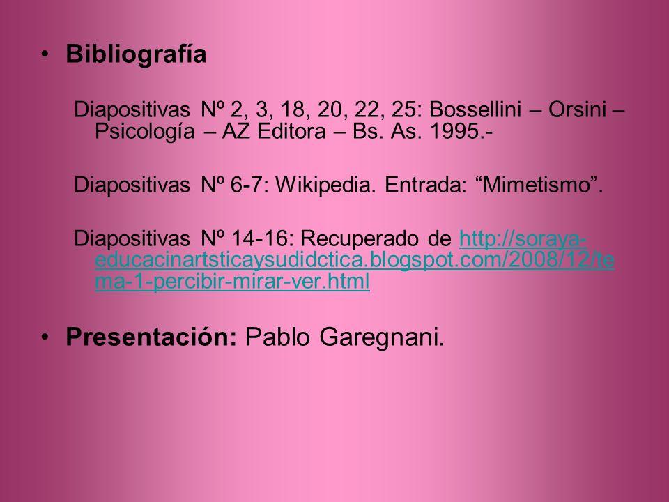 Bibliografía Diapositivas Nº 2, 3, 18, 20, 22, 25: Bossellini – Orsini – Psicología – AZ Editora – Bs. As. 1995.- Diapositivas Nº 6-7: Wikipedia. Entr