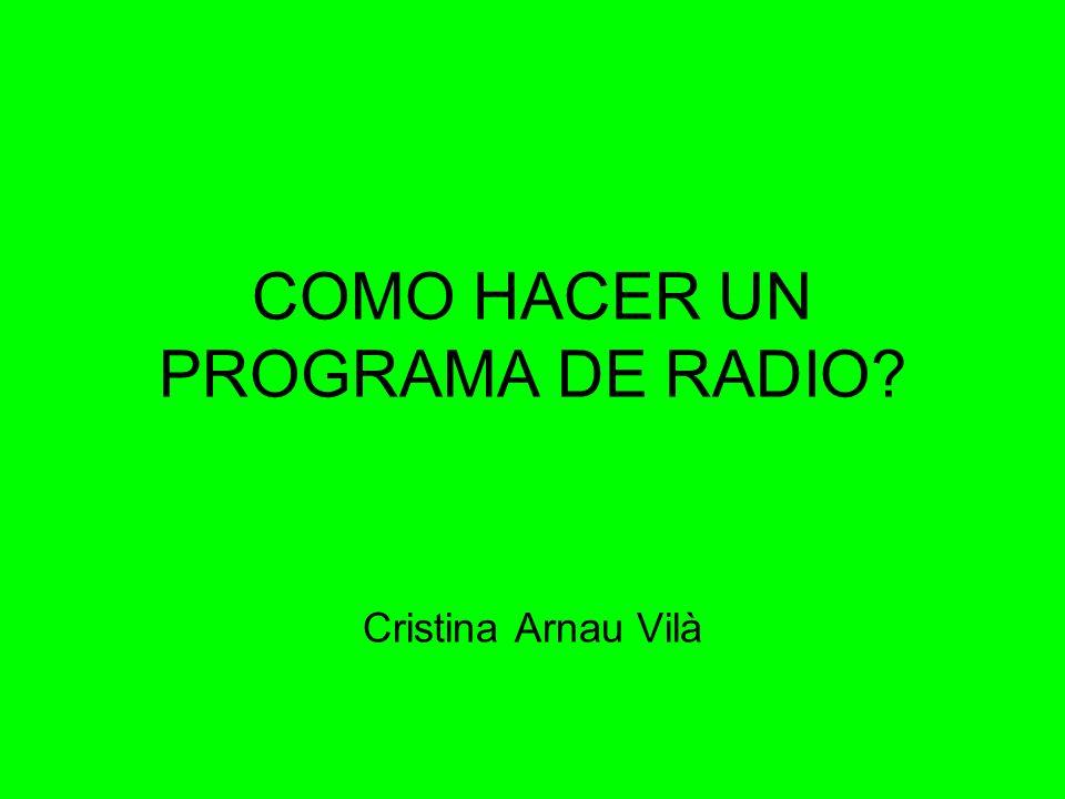 COMO HACER UN PROGRAMA DE RADIO? Cristina Arnau Vilà