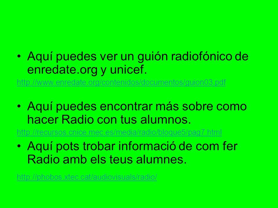 Aquí puedes ver un guión radiofónico de enredate.org y unicef. http://www.enredate.org/contenidos/documentos/guion03.pdf Aquí puedes encontrar más sob