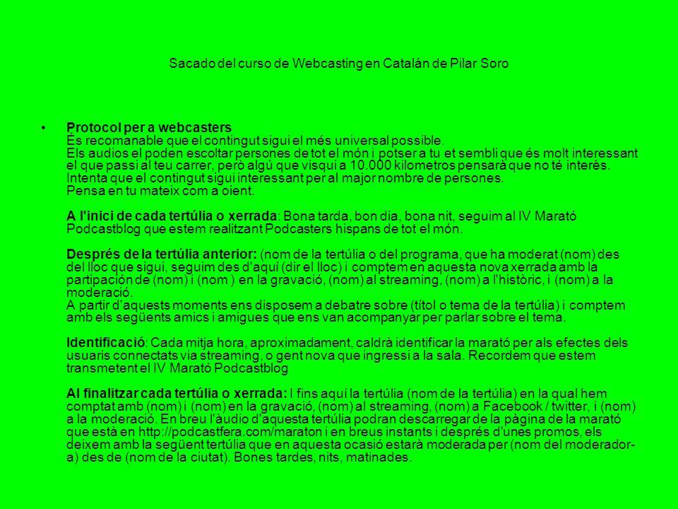 Sacado del curso de Webcasting en Catalán de Pilar Soro Protocol per a webcasters És recomanable que el contingut sigui el més universal possible. Els